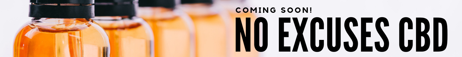 No Excuses CBD - Coming Soon!